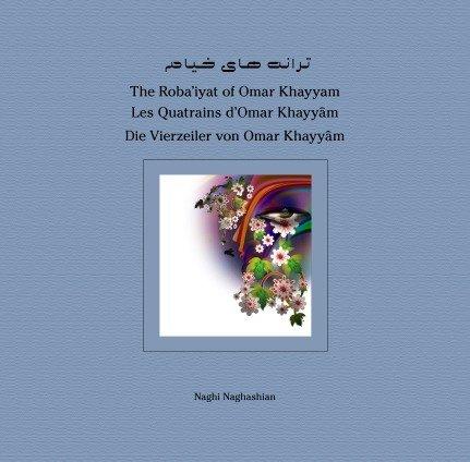 9783844214598: The Roba'iyat of Omar Khayyam Les Quatrains d'Omar Khayyâm Die Vierzeiler von Omar Khayyâm