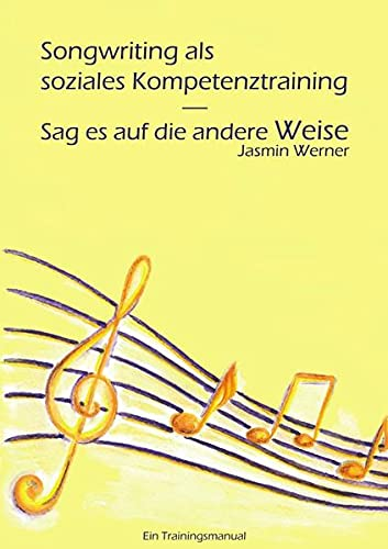 9783844225327: Songwriting als soziales Kompetenztraining - Sag es auf die andere Weise: Ein Trainingsmanual