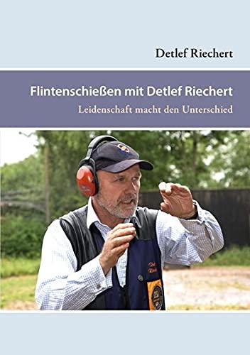 9783844227031: Flintenschießen mit Detlef Riechert: Leidenschaft macht den Unterschied