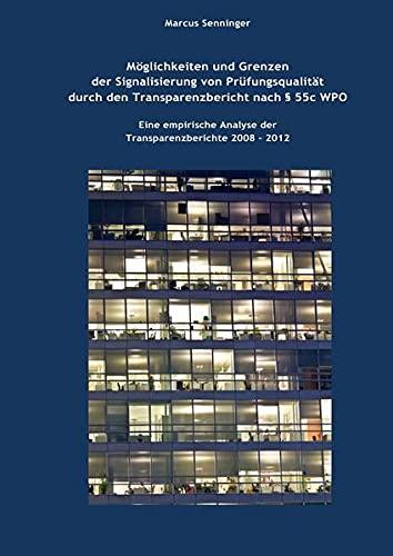9783844238952: Möglichkeiten und Grenzen der Signalisierung von Prüfungsqualität durch den Transparenzbericht nach § 55c WPO: Eine empirische Analyse der Transparenzberichte 2008 - 2012