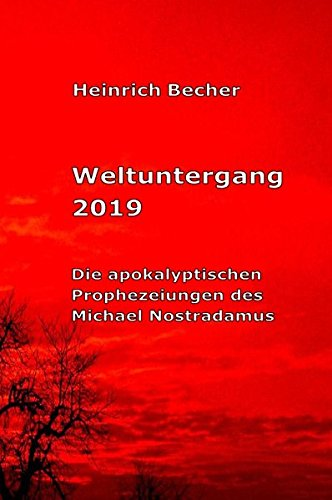 9783844239720: Weltuntergang 2019: Die apokalyptischen Prophezeiungen des Michael Nostradamus