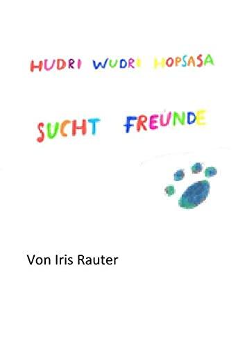 Hudri Wudri Hopsasa sucht Freunde: Iris Rauter