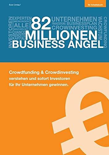 9783844261325: 82 Millionen Business Angel: Ihr Arbeitsbuch: Crowdfunding & Crowdinvesting verstehen und sofort Investoren f�r Ihr Unternehmen gewinnen.