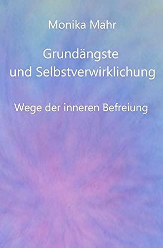 9783844270761: Grundängste und Selbstverwirklichung. Wege der inneren Befreiung (German Edition)