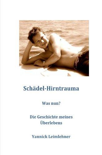 Schädel-Hirntrauma. Was nun? Die Geschichte meines Überlebens.: LEIMLEHNER, Yannick.
