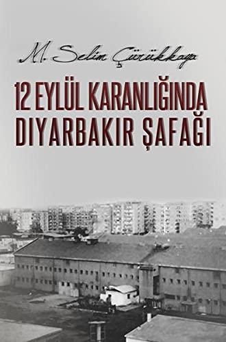 12 Eylül Karanl???nda Diyarbak?r ?afa??: M. Selim Cürükkaya