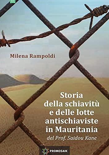 9783844288568: STORIA DELLA SCHIAVITÙ E DELLE LOTTE ANTISCHIAVISTE IN MAURITANIA DEL PROF. SAIDOU KANE (Italian Edition)