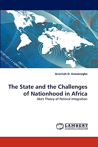 9783844300635: The State and the Challenges of Nationhood in Africa: Ake's Theory of Political Integration
