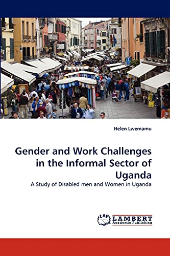 9783844300932: Gender and Work Challenges in the Informal Sector of Uganda: A Study of Disabled men and Women in Uganda