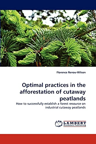9783844300963: Optimal practices in the afforestation of cutaway peatlands: How to successfully establish a forest resource on industrial cutaway peatlands