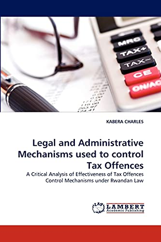 9783844301793: Legal and Administrative Mechanisms used to control Tax Offences: A Critical Analysis of Effectiveness of Tax Offences Control Mechanisms under Rwandan Law