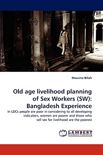 9783844302356: Old age livelihood planning of Sex Workers (SW): Bangladesh Experience: In LDCs people are poor in considering to all developing indicators, women are ... who sell sex for livelihood are the poorest