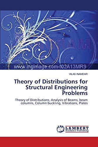 Theory of Distributions for Structural Engineering Problems: Theory of Distributions, Analysis of ...