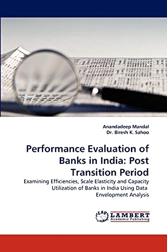 Performance Evaluation of Banks in India: Post Transition Period: Examining Efficiencies, Scale ...
