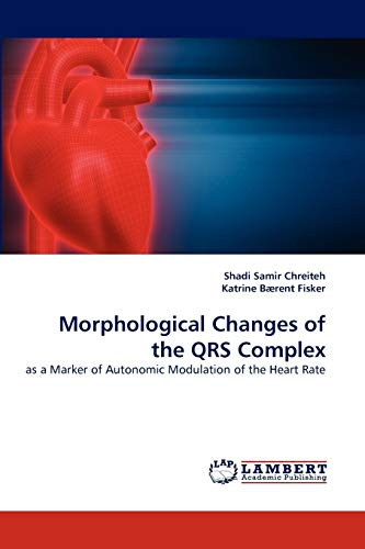 Morphological Changes of the Qrs Complex (Paperback): Katrine Baerent Fisker, Shadi Samir Chreiteh,...