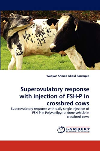 Superovulatory Response with Injection of Fsh-P in Crossbred Cows: Waquar Ahmed Abdul Razzaque