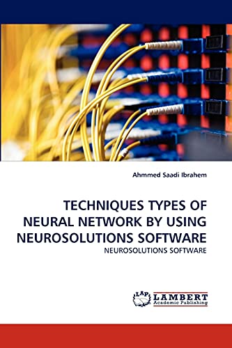 TECHNIQUES TYPES OF NEURAL NETWORK BY USING NEUROSOLUTIONS SOFTWARE: Ahmmed Saadi Ibrahem