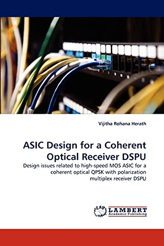 9783844304190: ASIC Design for a Coherent Optical Receiver DSPU: Design issues related to high-speed MOS ASIC for a coherent optical QPSK with polarization multiplex receiver DSPU