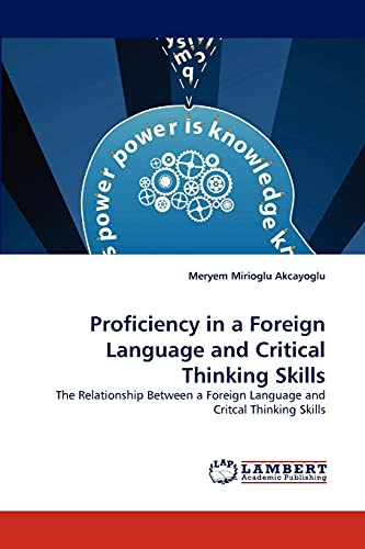 9783844304633: Proficiency in a Foreign Language and Critical Thinking Skills: The Relationship Between a Foreign Language and Critcal Thinking Skills
