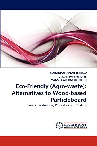 Eco-Friendly (Agro-waste): Alternatives to Wood-based Particleboard: Basics, Production, Properties...