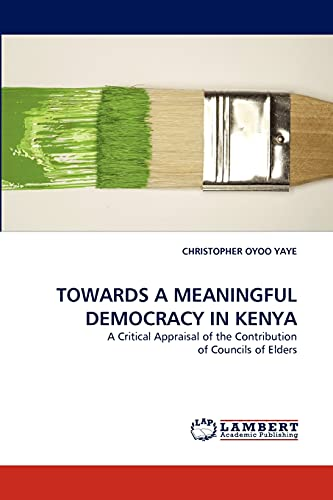 9783844305395: TOWARDS A MEANINGFUL DEMOCRACY IN KENYA: A Critical Appraisal of the Contribution of Councils of Elders