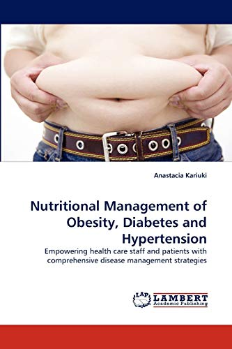 9783844305999: Nutritional Management of Obesity, Diabetes and Hypertension: Empowering health care staff and patients with comprehensive disease management strategies