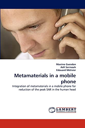 9783844306071: Metamaterials in a mobile phone: Integration of metamaterials in a mobile phone for reduction of the peak SAR in the human head