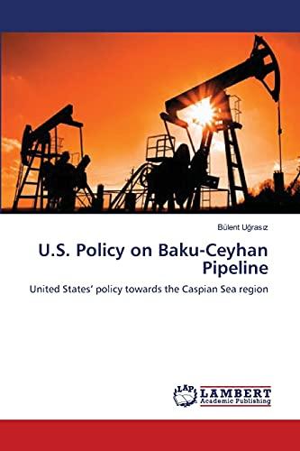 9783844306286: U.S. Policy on Baku-Ceyhan Pipeline: United States' policy towards the Caspian Sea region