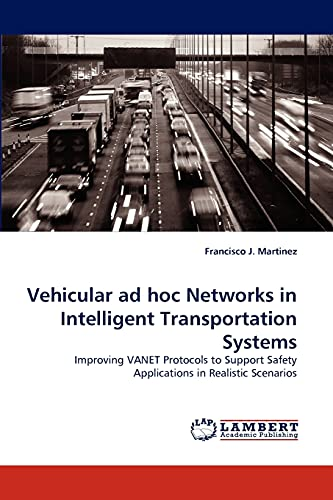 9783844307108: Vehicular ad hoc Networks in Intelligent Transportation Systems: Improving VANET Protocols to Support Safety Applications in Realistic Scenarios