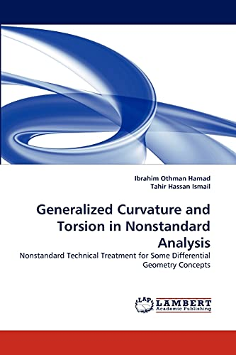 9783844307634: Generalized Curvature and Torsion in Nonstandard Analysis: Nonstandard Technical Treatment for Some Differential Geometry Concepts