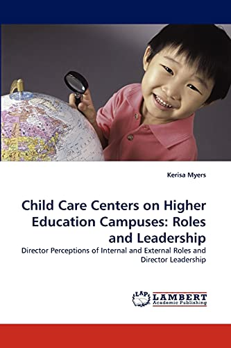 9783844308044: Child Care Centers on Higher Education Campuses: Roles and Leadership: Director Perceptions of Internal and External Roles and Director Leadership