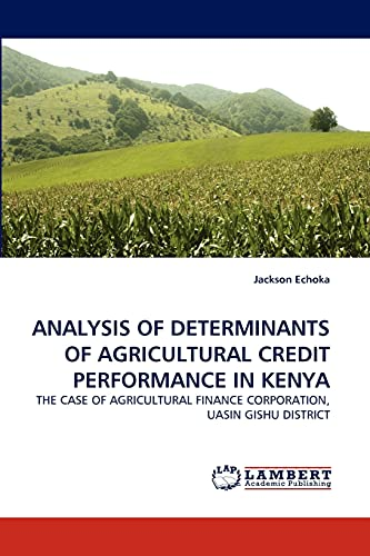 ANALYSIS OF DETERMINANTS OF AGRICULTURAL CREDIT PERFORMANCE IN KENYA: THE CASE OF AGRICULTURAL ...