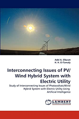 9783844308686: Interconnecting Issues of PV/Wind Hybrid System with Electric Utility: Study of Interconnecting Issues of Photovoltaic/Wind Hybrid System with Electric Utility Using Artificial Intelligence