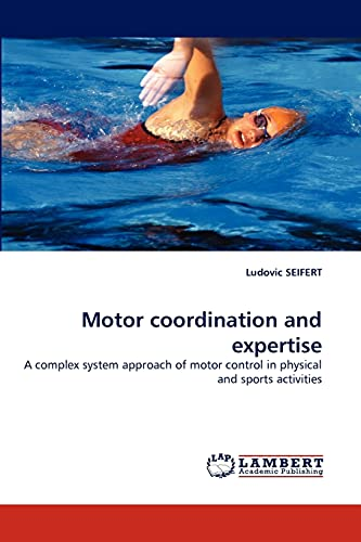 9783844308754: Motor coordination and expertise: A complex system approach of motor control in physical and sports activities