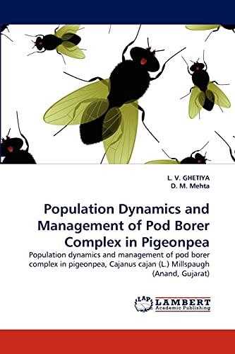 9783844308853: Population Dynamics and Management of Pod Borer Complex in Pigeonpea: Population dynamics and management of pod borer complex in pigeonpea, Cajanus cajan (L.) Millspaugh (Anand, Gujarat)