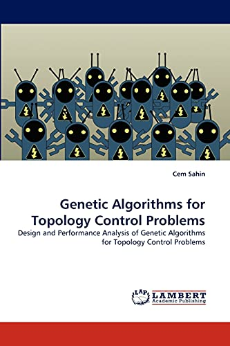9783844309027: Genetic Algorithms for Topology Control Problems: Design and Performance Analysis of Genetic Algorithms for Topology Control Problems
