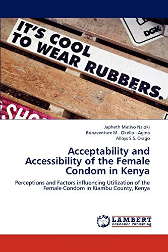 9783844309225: Acceptability and Accessibility of the Female Condom in Kenya: Perceptions and Factors influencing Utilization of the Female Condom in Kiambu County, Kenya