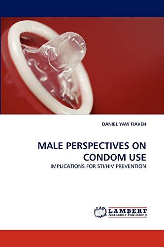 Male Perspectives on Condom Use: DANIEL YAW FIAVEH