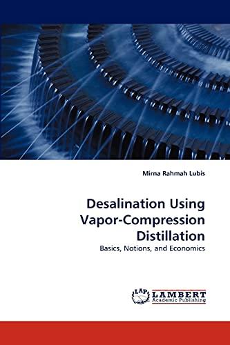 9783844309553: Desalination Using Vapor-Compression Distillation: Basics, Notions, and Economics