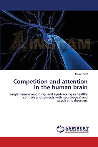 9783844309591: Competition and attention in the human brain: Single neuron recordings and eye-tracking in healthy controls and subjects with neurological and psychiatric disorders