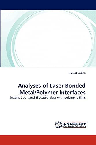 Analyses of Laser Bonded Metal/Polymer Interfaces (Paperback): Nusrat Lubna