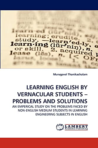 9783844309799: LEARNING ENGLISH BY VERNACULAR STUDENTS ? PROBLEMS AND SOLUTIONS: AN EMPERICAL STUDY ON THE PROBLEMS FACED BY NON-ENGLISH MEDIUM STUDENTS IN LEARNING ENGINEERING SUBJECTS IN ENGLISH