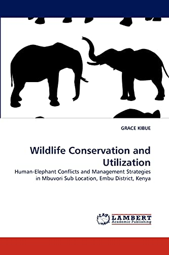 9783844309850: Wildlife Conservation and Utilization: Human-Elephant Conflicts and Management Strategies in Mbuvori Sub Location, Embu District, Kenya