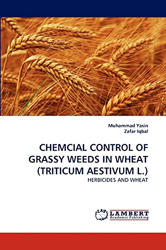 9783844309980: CHEMCIAL CONTROL OF GRASSY WEEDS IN WHEAT (TRITICUM AESTIVUM L.): HERBICIDES AND WHEAT