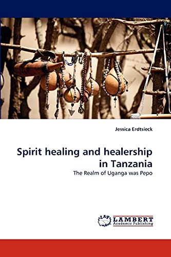 Spirit healing and healership in Tanzania: The Realm of Uganga was Pepo: Jessica Erdtsieck