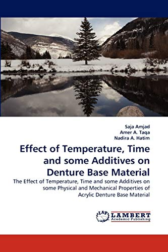 9783844310085: Effect of Temperature, Time and some Additives on Denture Base Material: The Effect of Temperature, Time and some Additives on some Physical and Mechanical Properties of Acrylic Denture Base Material