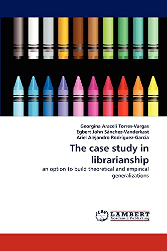 9783844310405: The case study in librarianship: an option to build theoretical and empirical generalizations