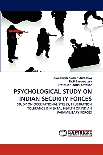 9783844310764: PSYCHOLOGICAL STUDY ON INDIAN SECURITY FORCES: STUDY ON OCCUPATIONAL STRESS, FRUSTRATION TOLERANCE & MENTAL HEALTH OF INDIAN PARAMILITARY FORCES