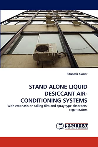 9783844311747: STAND ALONE LIQUID DESICCANT AIR-CONDITIONING SYSTEMS: With emphasis on falling film and spray type absorbers/regenerators