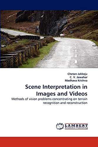 Scene Interpretation in Images and Videos: Chetan Jakkoju